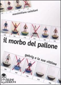 Il morbo del pallone. Gehrig e le sue vittime - Massimiliano Castellani - copertina