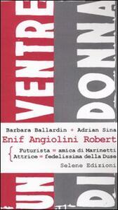 Enif Angiolini Robert. Futurista-amica di Marinetti. Attrice-fedelissima della Duse - Barbara Ballardin,Adrien Sina - copertina