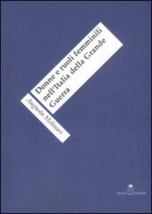 Donne e ruoli femminili nell'Italia della grande guerra - Augusta Molinari - copertina