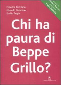 Chi ha paura di Beppe Grillo? - Federica De Maria,Edoardo Fleischner,Emilio Targia - copertina