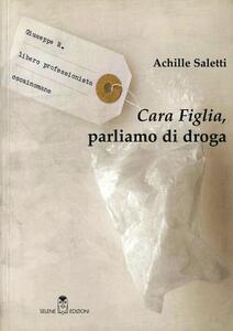 Cara figlia, parliamo di droga - Achille Saletti - copertina