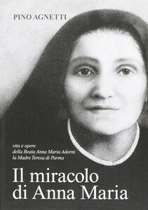 Il miracolo di Anna Maria. Vita e opere della beata Anna Maria Adorni, la madre Teresa di Parma
