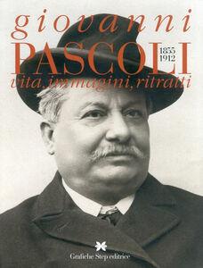 Giovanni Pascoli 1855-1912. Vita, immagini, ritratti