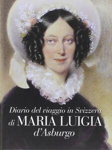 Diario del viaggio in Svizzera di Maria Luigia D'Asburgo