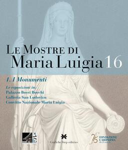 Le mostre di Maria Luigia . Vol. 16\1: I monumenti. - copertina