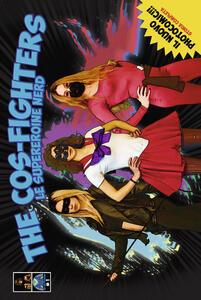 The cos-fighters. Le supereroine nerd. Vol. 1 - Marcello Cavalli,Alberto Montori - copertina
