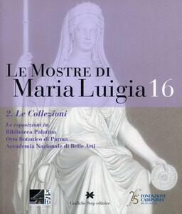 Le mostre di Maria Luigia. Vol. 16\2: collezioni, Le. - copertina