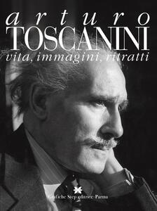 Arturo toscanini. Vita, immagini, ritratti - Gaspare Nello Vetro,Gustavo Marchesi,Marco Capra - copertina