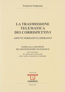 La trasmissione telematica dei corrispettivi. Aspetti normativi e operativi.pdf