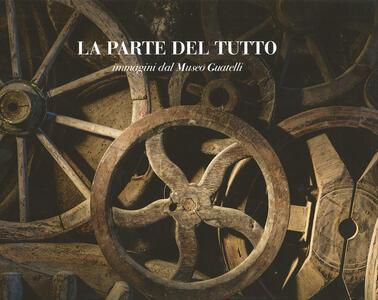 Libro La parte del tutto. Immagini dal Museo Guatelli