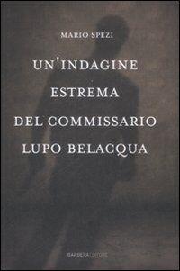 Un' indagine estrema del commissario Lupo Belacqua.