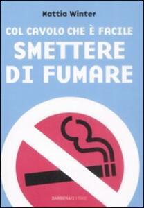 Col cavolo che è facile smettere di fumare - Mattia Winter - copertina