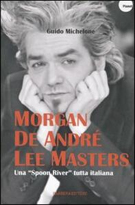 Morgan, De André, Lee Masters. Una «Spoon River» tutta italiana - Guido Michelone - 2