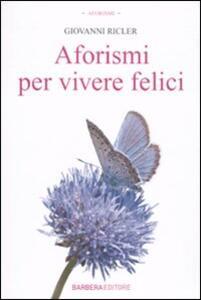Aforismi per vivere felici - Giovanni Ricler - copertina