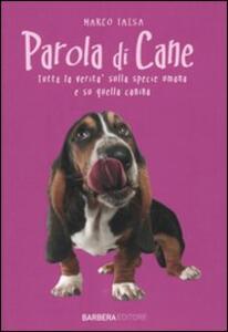 Parola di cane. Tutta la verità sulla specie umana e su quella canina - Marco Taisa - copertina
