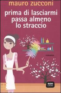 Prima di lasciarmi passa almeno lo straccio - Mauro Zucconi - copertina