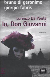 Lorenzo Da Ponte. Io, don Giovanni