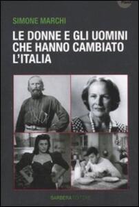 Le donne e gli uomini che hanno cambiato l'Italia - Simone Marchi - 4