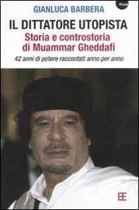Il dittatore utopista. Storia e controstoria di Muammar Gheddafi. 42 anni di potere raccontati anno per anno - Gianluca Barbera - 4