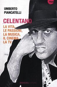 Celentano. La vita, le passioni, la musica, il cinema, la tv - Umberto Piancatelli - 2