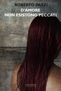 D'amore non esistono peccati - Roberto Pazzi - copertina