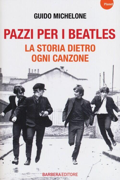 Pazzi per i Beatles. La storia dietro ogni canzone