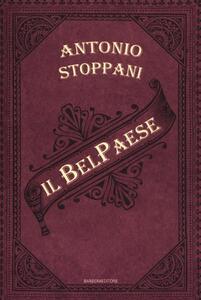 Il Bel Paese. Conversazioni sulle bellezze naturali, la geologia e la geografia fisica dell'Italia - Antonio Stoppani - copertina