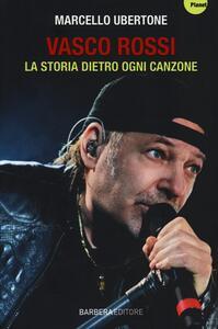 Vasco Rossi. La storia dietro ogni canzone - Marcello Ubertone - copertina