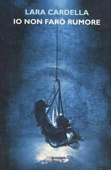 Io non farò rumore - Lara Cardella - copertina