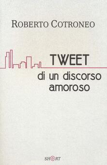 Tweet di un discorso amoroso - Roberto Cotroneo - copertina