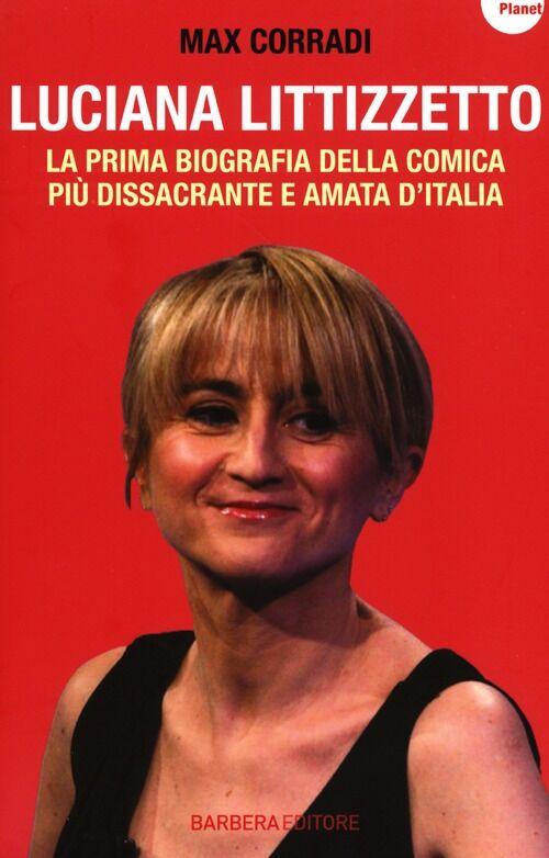 Luciana Littizzetto. La prima biografia della comica più dissacrante e amata d'Italia