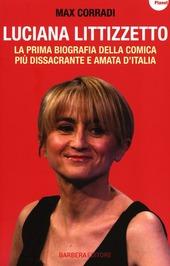 Luciana Littizzetto. La prima biografia della comica più dissacrante e amata d'Italia copertina