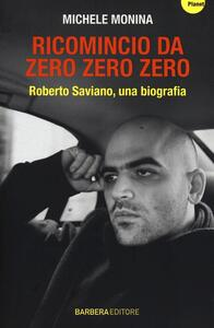 Ricomincio da Zero zero zero. Roberto Saviano, una biografia - Michele Monina - copertina