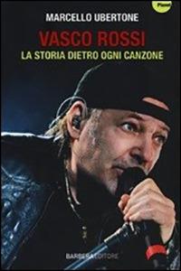 Vasco Rossi. La storia dietro ogni canzone - Ubertone Marcello - wuz.it