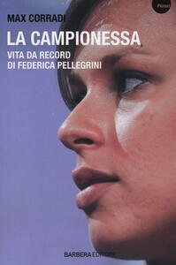 La campionessa. Vita da record di Federica Pellegrini - Max Corradi,P. Caporali - copertina