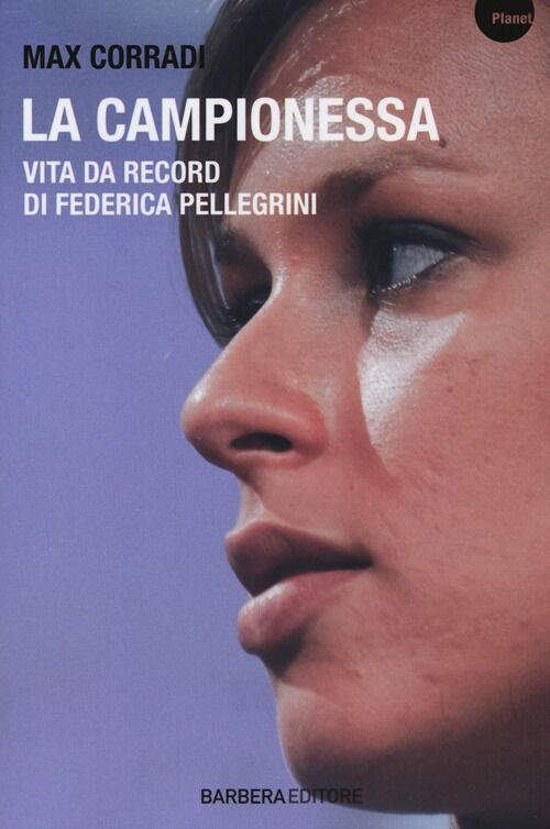 La campionessa. Vita da record di Federica Pellegrini