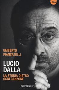 Lucio Dalla. La storia dietro ogni canzone - Umberto Piancatelli - 3