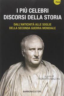Libro I più celebri discorsi della storia. Vol. 1: Dall'antichità alle soglie della seconda guerra mondiale.