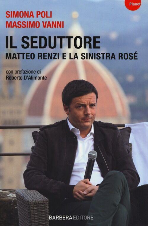 Il seduttore. Matteo Renzi e la sinistra rosè