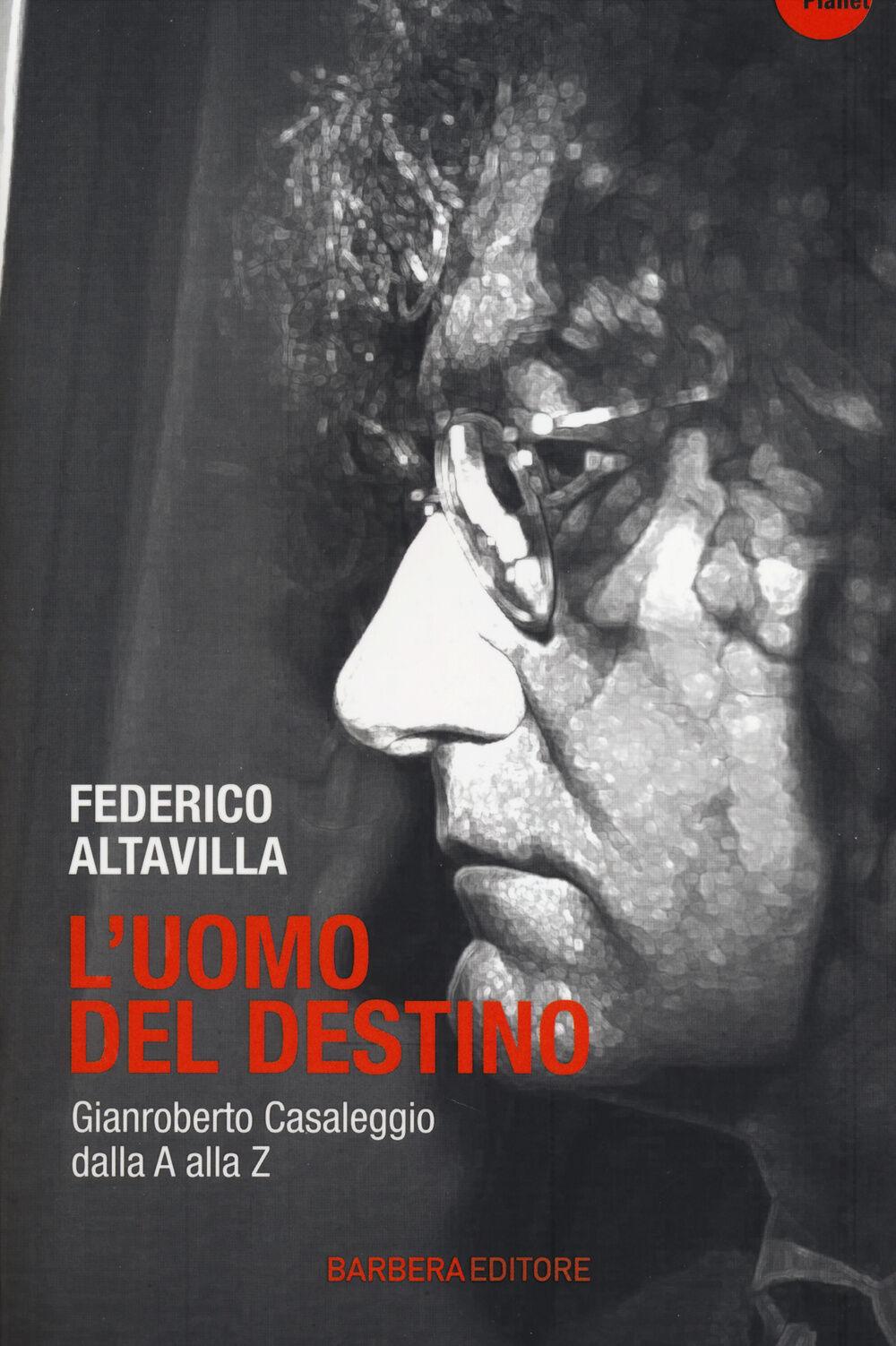L' uomo del destino. Gianroberto Casaleggio dalla A alla Z
