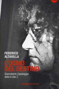 L' uomo del destino. Gianroberto Casaleggio dalla A alla Z - Federico Altavilla - copertina