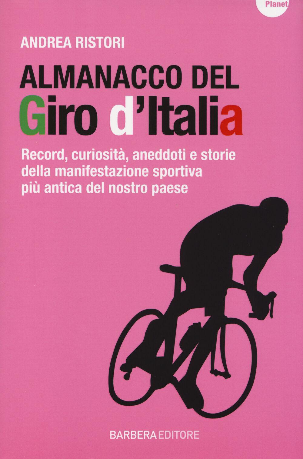 Almanacco del Giro d'Italia. Record, curiosità, aneddoti e storie della manifestazione sportiva più antica del nostro paese