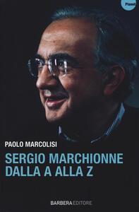 Sergio Marchionne dalla A alla Z - Paolo Marcolisi - 2