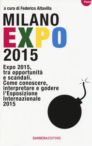 Milano Expo 2015. Expo 2015, tra opportunità e scandali. Come conoscere, interpreatre e godere l'esposizione internazionale 2015 - copertina