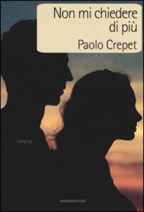 Non mi chiedere di più - Paolo Crepet - copertina