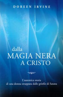 Dalla magia nera a Cristo. L'autentica storia di una donna strappata dalle grinfie di Satana - Doreen Irvine - copertina