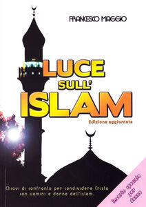 Luce sull'Islam. Chiavi di confronto per condividere Cristo con uomini e donne dell'Islam