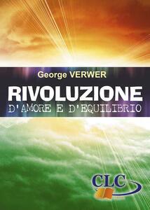Rivoluzione d'amore e d'equilibrio - George Verwer - copertina
