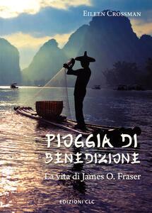 Pioggia di benedizione. La vita di James O. Fraser - Eileen Crossman - copertina