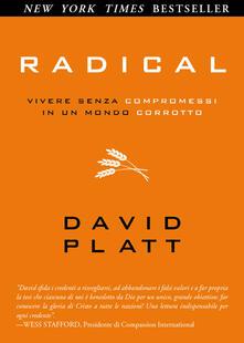 Radical. Vivere senza compromessi in un mondo corrotto - David Platt - copertina